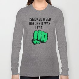 I Smoked Weed Before It Was Legal Long Sleeve T-shirt