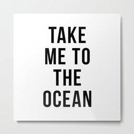 Take Me to Ocean Metal Print