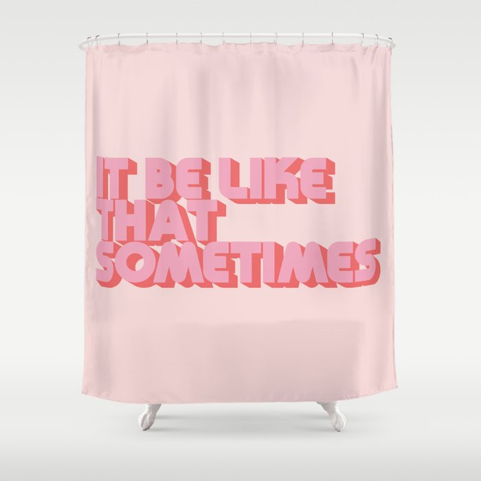 """It be like that sometimes"" Pink Shower Curtain"