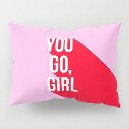 Girl Power - You go girl! Pillow Sham