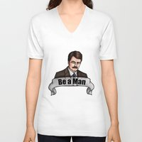 parks and recreation V-neck T-shirts featuring Ron Swanson - Be a Man - Parks and Recreation by Hungry Designs