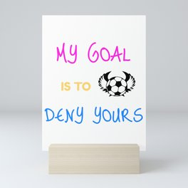 My Goal Is To Deny Yours Soccer Keeper Mini Art Print