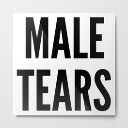 Male Tears Metal Print