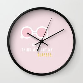 I Can't Think Without My Glasses Wall Clock
