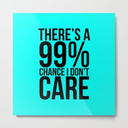 99% Chance I Don't Care Funny Metal Print