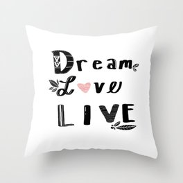 Dream, Love and Live Throw Pillow