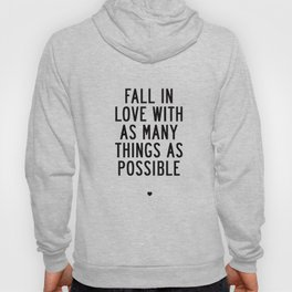 Fall in Love With as Many Things as Possible Beautiful Quotes Poster Hoody