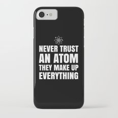 NEVER TRUST AN ATOM THEY MAKE UP EVERYTHING (Black & White) iPhone 7 Slim Case