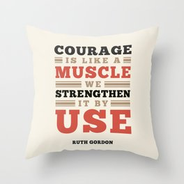 Courage Is Like A Muscle - Ruth Gordon Quote Throw Pillow