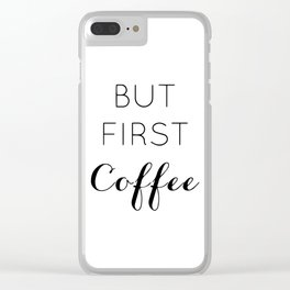But first coffee Clear iPhone Case