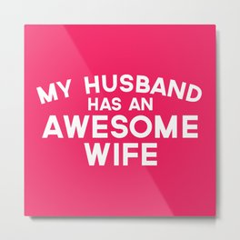 Wife Awesome Husband Funny Quote Metal Print