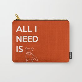 All I need is Frenchie Carry-All Pouch