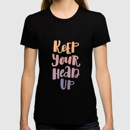 Keep your head up. Hand-lettered inspirational quote print T-shirt