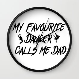 Dancer Calls Me Dad Fathers Day Gift Wall Clock
