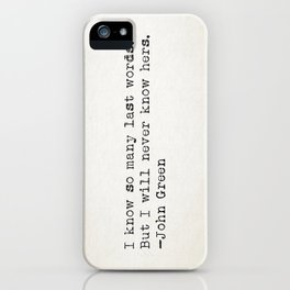 """""""I know so many last words. But I will never know hers."""" - John Green iPhone Case"""