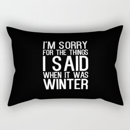 I'm Sorry For The Things I Said When It Was Winter Rectangular Pillow