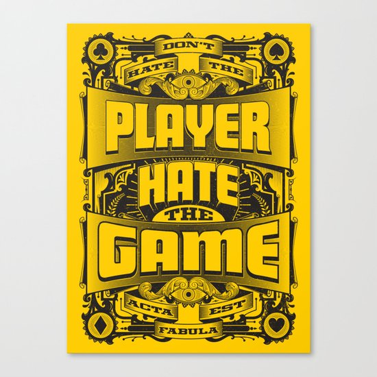 Dont Hate the Player Hate the Game Canvas Print