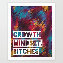 Growth Mindset, Bitches Art Print