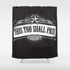 This Too Shall Pass Shower Curtain