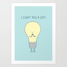 I light you a lot! Art Print