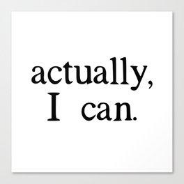 actually, i can. Canvas Print