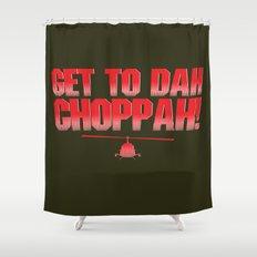 Get To Dah Choppah! Shower Curtain