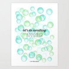 Let's do something Amazing! Art Print