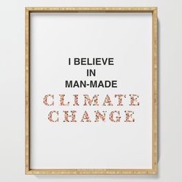 I believe in man-made CLIMATE CHANGE Serving Tray