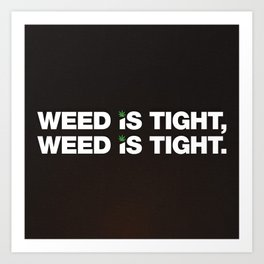 Weed is Tight Art Print