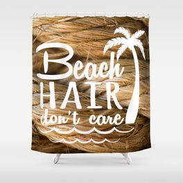 Beach Hair Don't Care Shower Curtain