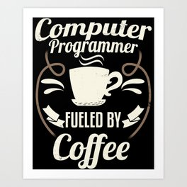 Computer Programmer Fueled By Coffee Art Print
