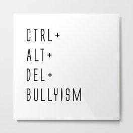 Ctrl+Alt+Del+Bullyism Metal Print