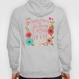 Pretty Swe*ry: Everyone is Fucking Pissing Me Off Hoody