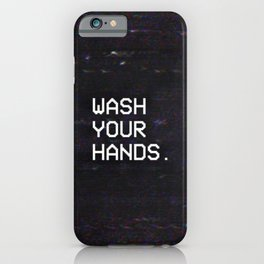 WASH YOUR HANDS. iPhone Case