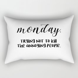 Monday. Trying not to kill the annoying people. Rectangular Pillow