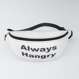 Always Hangry - Funny Quote Fanny Pack