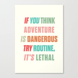Paulo Coelho quote, if you think adventure is dangerous, try routine, it's lethal, wanderlust quotes Canvas Print