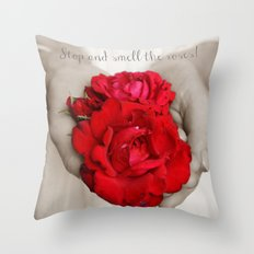 Stop and smell the roses! Throw Pillow