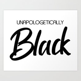 Unapologetically Black Art Print