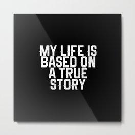 My life based on true story Metal Print