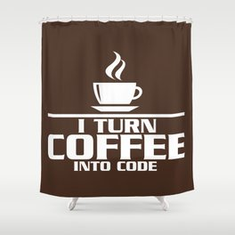 I turn coffee into code Shower Curtain