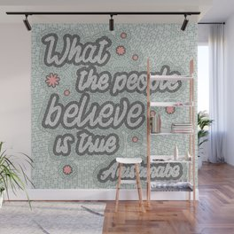 What the people believe is true, inspirational quote, handlettering design with decoration Wall Mural
