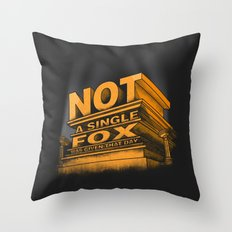 Not a single fox was given that day Throw Pillow