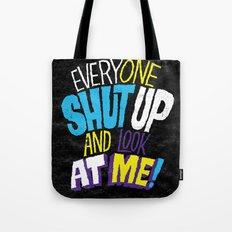 EVERYONE SHUT UP AND LOOK AT ME Tote Bag
