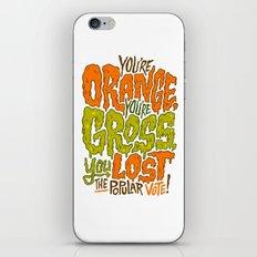 He's Orange, He's Gross, He Lost the Popular Vote iPhone & iPod Skin
