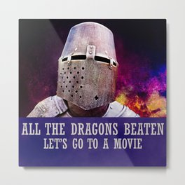 All the dragons beaten let's go to a movie Metal Print