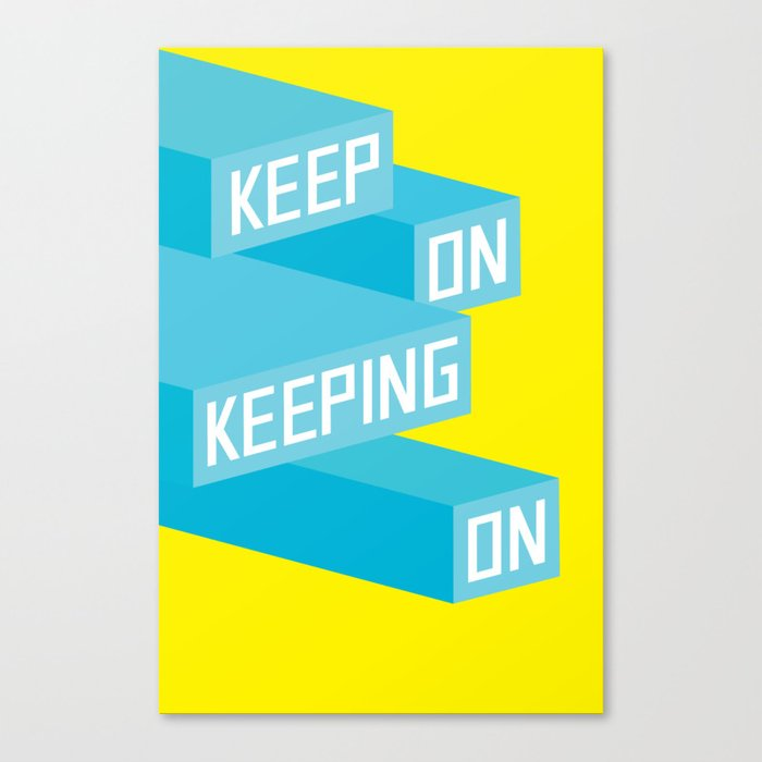 Keep On Keeping on Canvas Print