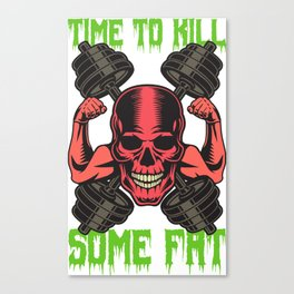 Time To Kill Some Fat Canvas Print