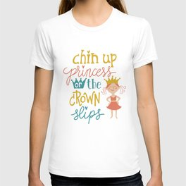 Chin up princess or the crown slips T-shirt