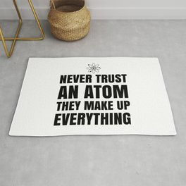 NEVER TRUST AN ATOM THEY MAKE UP EVERYTHING Rug